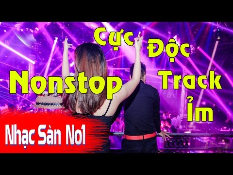 Nhạc sàn DJ Nonstop Cực Độc - Track Ỉm Chọn Lọc Hàng Độc Quyền [p2]