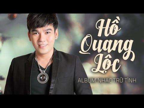 Liên Khúc Nhạc Vàng Trữ Tình Hay Nhất 2016 - Những Ca Khúc Nhạc Trữ Tình Hay Nhất Của Hồ Quang Lộc