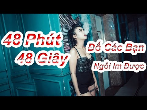 Nhạc Sàn Cực Mạnh 2017 - Nhạc DJ 48 Phút 48 Giây - Đố Các Bạn Ngồi Im Được