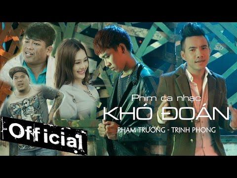 Phim Ca Nhạc Khó Đoán - Phạm Trưởng, Trịnh Phong