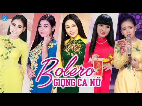 Tuyệt Đỉnh Bolero 2017 Giọng Ca Nữ - Liên Khúc Nhạc Trữ Tình Bolero Hay Nhất