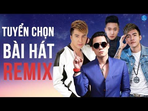 Liên Khúc Nhạc Trẻ Remix Hay Nhất Tháng 4 2017