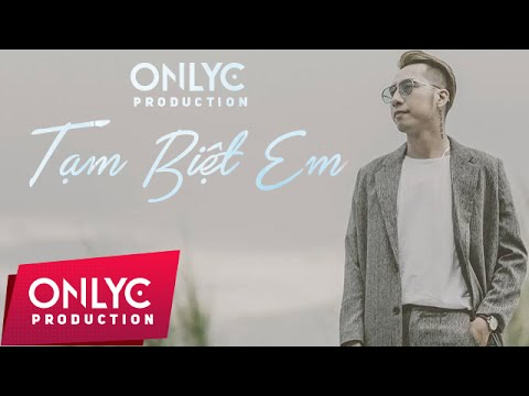Tạm biệt Em - Only C, Lou Hoàng