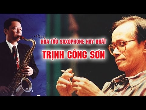 Hòa Tấu Saxophone Nhạc Trịnh Công Sơn Tuyển Tập  Hay Nhất