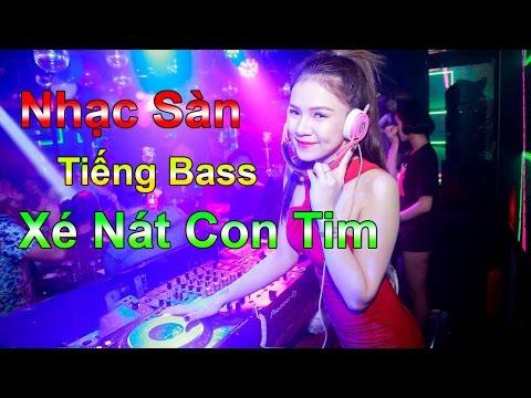 Nhạc Sàn Nonstop 2017 - Tiếng Bass Xé Nát Con Tim