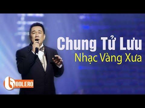 Nhạc vàng xưa hải ngoại Chung Tử Lưu hay nhất 2017