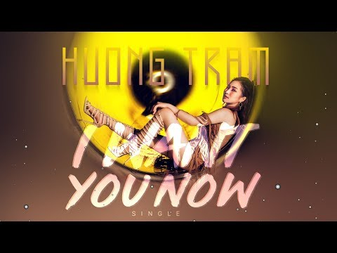 I Want You Now - Hương Tràm