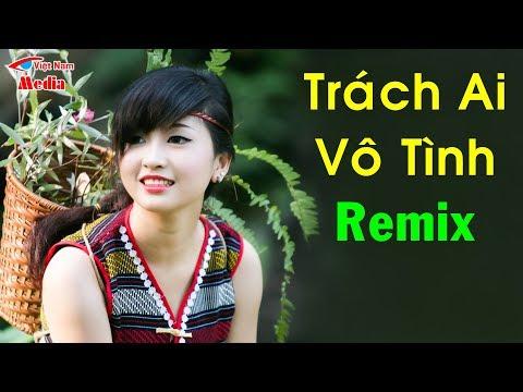 Trách Ai Vô Tình Remix | Liên Khúc Nhạc Trữ Tình Remix Hay Nhất