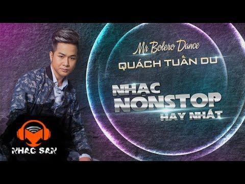 Liên Khúc Nhạc dance Sôi Động Nhất 2018 - Quách Tuấn Du