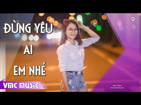 Liên Khúc Nhạc Dance Remix Sôi Động 2018 - Đừng Yêu Ai Em Nhé