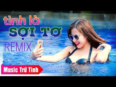 Tình Là Sợi Tơ Remix - Nhạc Vàng Remix Hay Nhất 2018