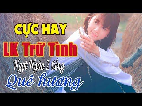 Ngọt Ngào Hai Tiếng Quê Hương - Liên Khúc Nhạc Trữ Tình Quê Hương Hay Nhất