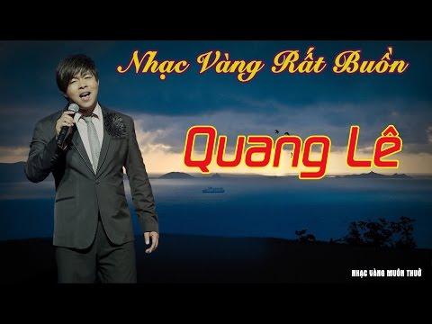 Tuyển tập những ca khúc nhạc vàng buồn tê tái Quang Lê