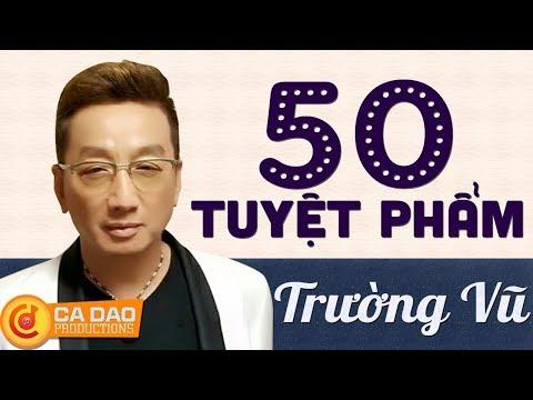 50 Tuyệt phẩm nhạc vàng hay nhất ca sĩ Trường Vũ