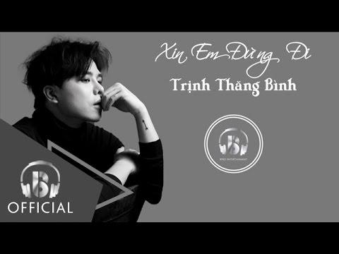 Xin Em Đừng Đi - Trịnh Thăng Bình