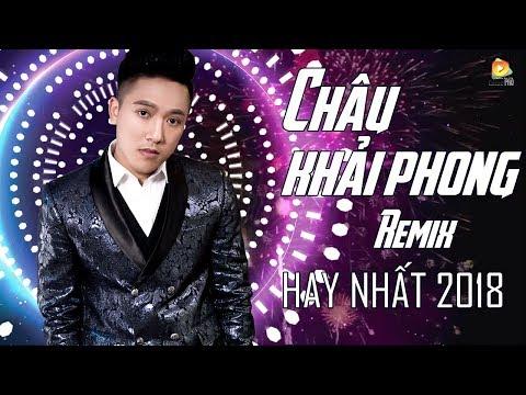 Liên Khúc Nhạc Trẻ Nonstop Remix Châu Khải Phong