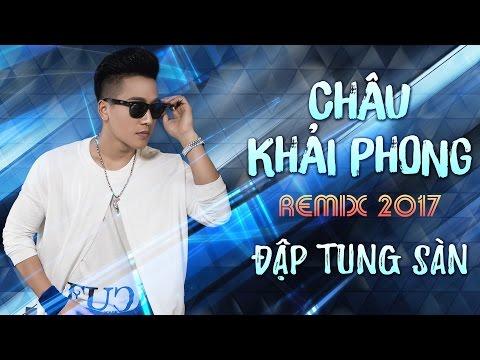 Liên Khúc Nhạc Trẻ Châu Khải Phong Remix Hay Nhất