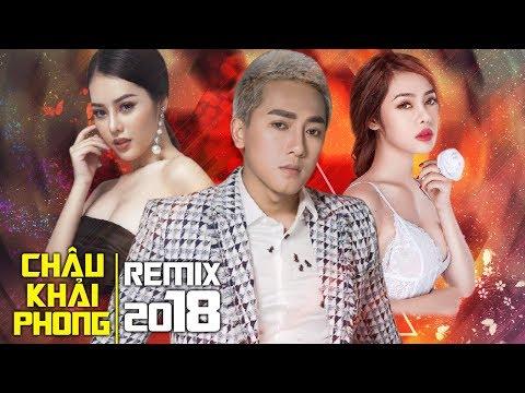 Liên Khúc Nhạc Trẻ Châu Khải Phong Remix 2018