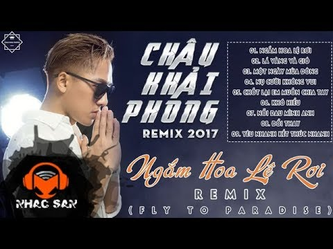 Liên Khúc Nhạc Trẻ Remix Hay Nhất 2018 - Châu Khải Phong