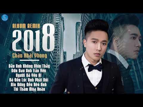 Châu Khải Phong Remix 2018