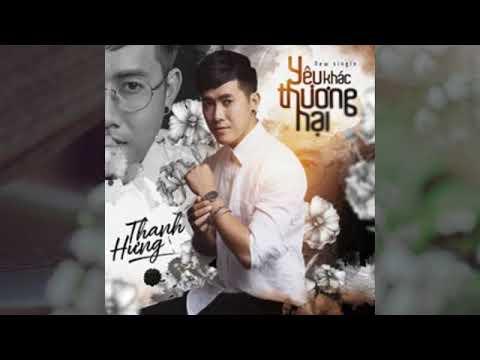 Yêu Khác Thương Hại - Thanh Hưng