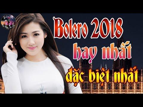 Tuyệt Đỉnh Bolero Đặc Biệt 2018 - Liên Khúc Nhạc Vàng Trữ Tình Hay Nhất Hiện Nay