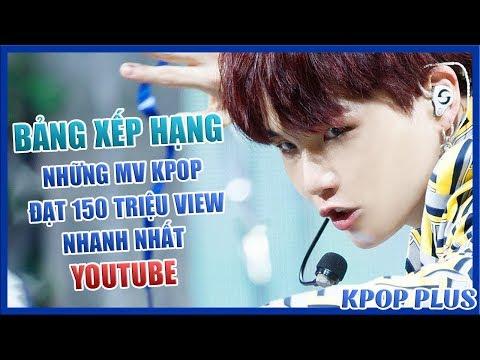 Những MV Kpop đạt 150 triệu lượt xem nhanh nhất trên Youtube