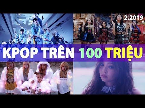 Tất Cả MV Kpop Trên 100 Triệu Lượt Xem (2/2019)