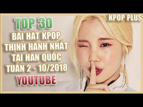 TOP 30 Bài hát Kpop thịnh hành nhất tại Hàn Quốc Tuần 2 - 10/2018