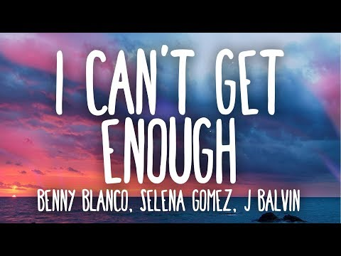 I Can't Get Enough - Benny Blanco, Tainy, Selena Gomez, J Balvin