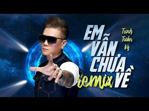 Em Vẫn Chưa Về Remix - Trịnh Tuấn Vỹ