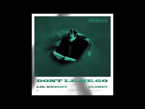 Don't Let Me Go (Viet Spiritz) - LK, Slime7