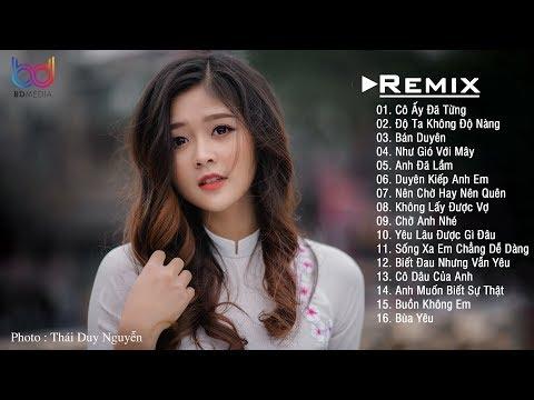 Độ Ta Không Độ Nàng Remix, Cô Ấy Đã Từng Remix Tuyển Chọn Hay Nhất 2019