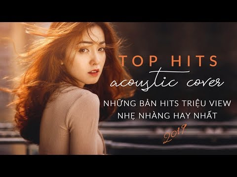 Top 20 bản nhạc hits acoustic cover triệu view nhẹ nhàng hay nhất 2019