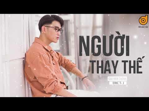Người Thế Thay (Remix) - Cao Nam Thành