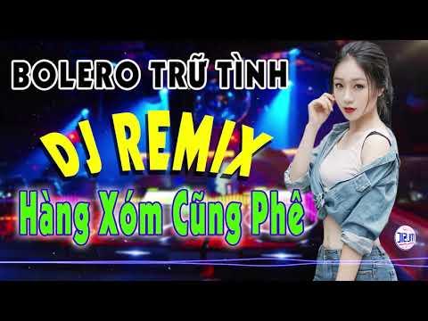Nhạc Trữ Tình remix 2019 Hàng Xóm Cũng Phê