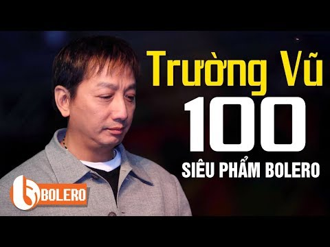 100 Ca khúc nhạc vàng bolero Trường Vũ hải ngoại hay nhất