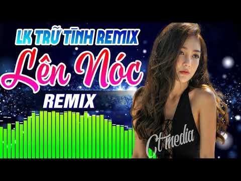 Nhạc Sống Trữ Tình Remix 2019 Cực Mạnh
