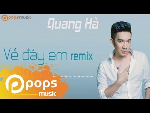 Về Đây Em Remix - Quang Hà