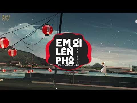 Em Ơi Lên Phố (Andy Remix) - Minh Vương M4U