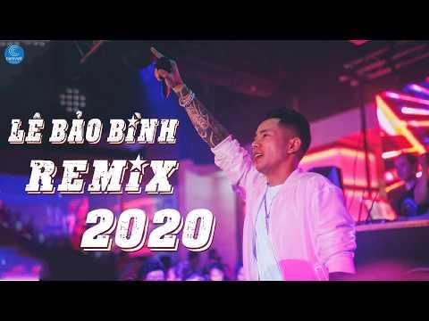 Liên Khúc Remix Quẩy Banh Nóc Hay Nhất Của Lê Bảo Bình 2020