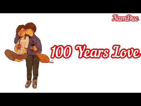 100 Years LOVE - Nam Đức