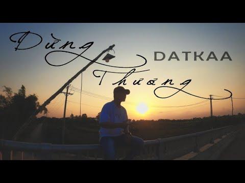 Dừng Thương – DatKaa