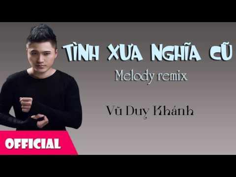Tình Xưa Nghĩa Cũ Remix - Vũ Duy Khánh