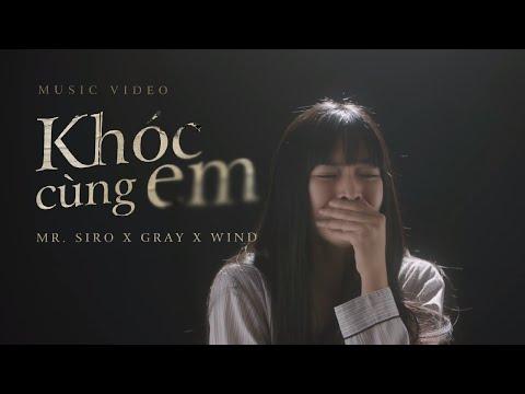 Khóc Cùng Em - Mr. Siro, Gray, Wind