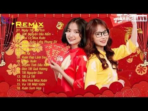 Nhạc Xuân 2021 remix Bass Căng Sôi Động Hay Nhất Chào Xuân Tân Sửu 202