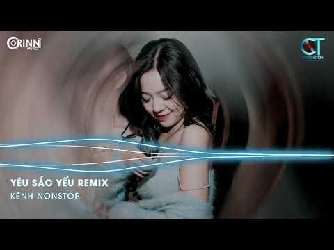 Yêu Sắc Yếu Remix X Níu Duyên Remix