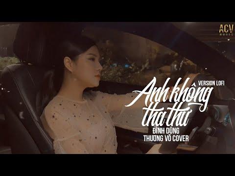 Anh Không Tha Thứ (Lofi Version) - Đình Dũng | Thương Võ Cover